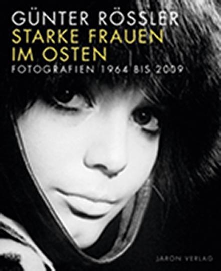 Starke Frauen im Osten. Fotografien 1964 bis 2009.