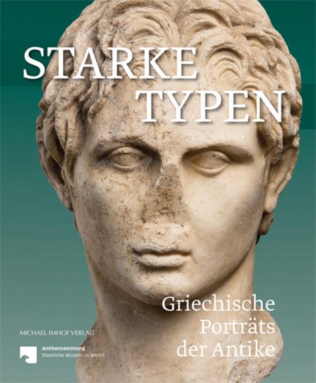 Starke Typen. Griechische Porträts der Antike.