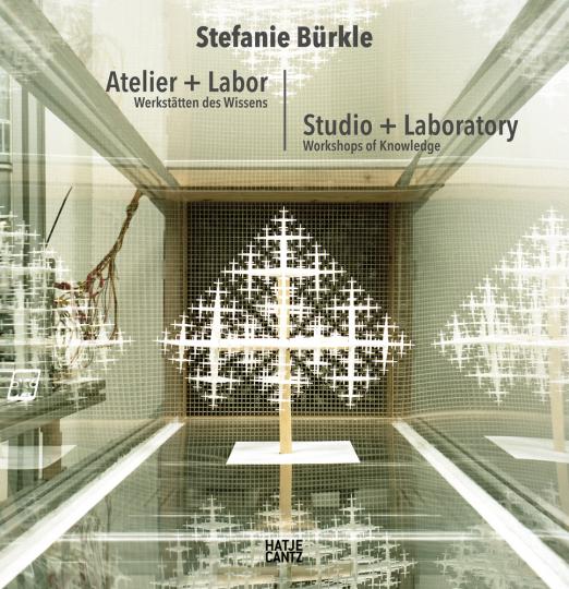 Stefanie Bürkle. Atelier + Labor. Werkstätten des Wissens.