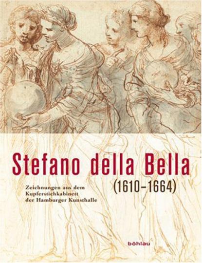 Stefano della Bella (1610-1664). Zeichnungen aus dem Kupferstichkabinett der Hamburger Kunsthalle.