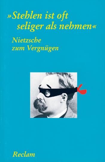 'Stehlen ist oft seliger als nehmen' - Nietzsche zum Vergnügen