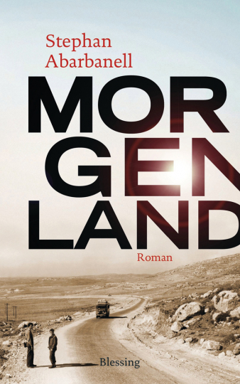 Stephan Abarbanell. Morgenland. Roman.