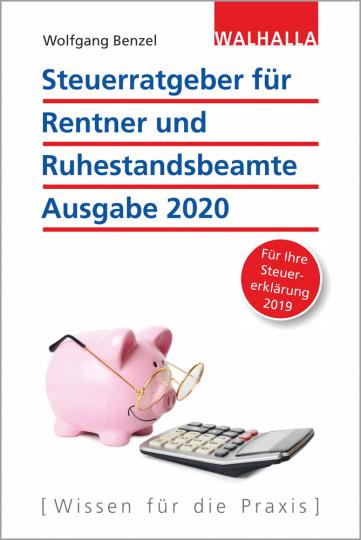 Steuerratgeber für Rentner und Ruhestandsbeamte - Ausgabe 2020. Für Ihre Steuererklärung 2019. Walhalla Rechtshilfen.