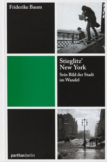 Stieglitz' New York. Sein Bild der Stadt im Wandel.