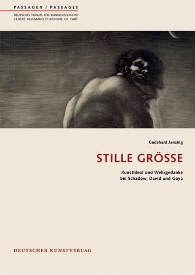 Stille Größe. Kunstideal und Wehrgedanke bei Schadow, David und Goya.