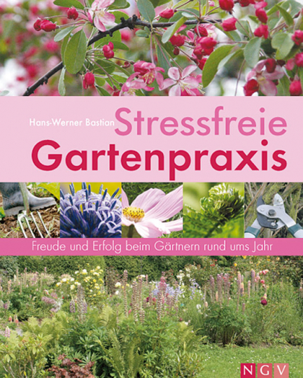 Stressfreie Gartenpraxis. Freude und Erfolg beim Gärtnern rund ums Jahr