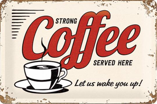 Blechschild »Strong Coffee served here ...«.