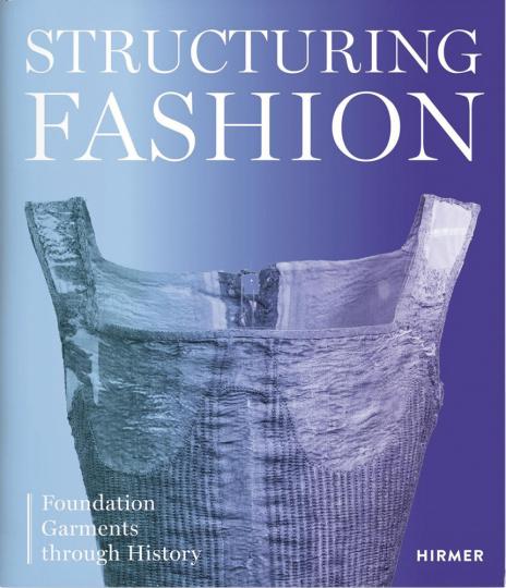Structuring Fashion. Foundation Garments through History.