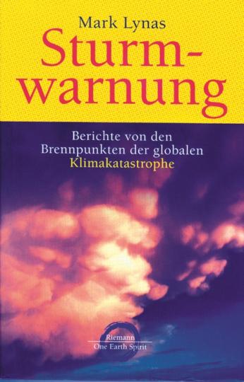 Sturmwarnung - Berichte von den Brennpunkten der globalen Klimakatastrophe
