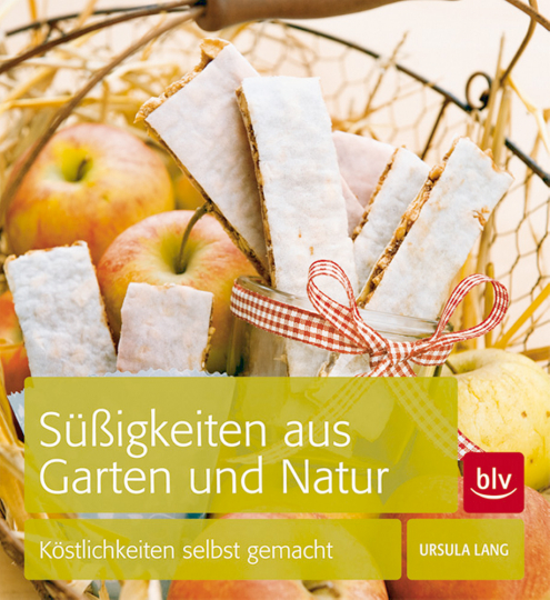 Süßigkeiten aus Garten und Natur - Köstlichkeiten selbst gemacht.
