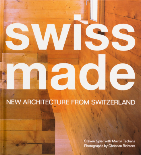 Swiss Made. Neue Architektur aus der Schweiz.