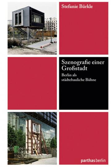Szenografie einer Großstadt. Berlin als städtebauliche Bühne.