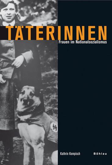 Täterinnen. Frauen im Nationalsozialismus