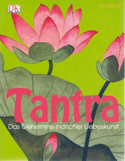 Tantra. Das Geheimnis indischer Liebeskunst.