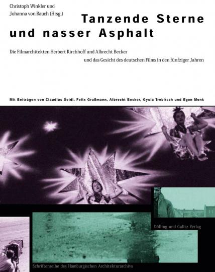 Tanzende Sterne und Nasser Asphalt. Die Filmarchitekten Herbert Kirchhoff und Albrecht Becker und das Gesicht des deutschen Films seit 1950