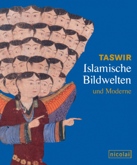 Taswir. Islamische Bildwelten und Moderne.