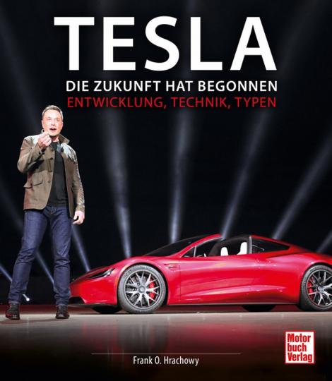 Tesla. Die Zukunft hat begonnen. Entwicklung, Technik, Typen.