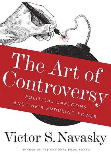 The Art of Controversy. Politische Karikaturen und ihre andauernde Kraft.