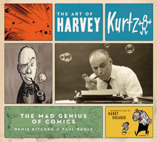 The Art of Harvey Kurtzman. The Mad Genius of Comics