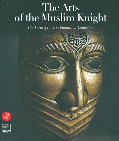 The Arts of the Muslim Knight. The Furusiyya Art Foundation Collection.