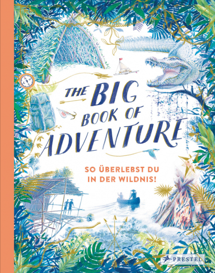 The Big Book of Adventure. So überlebst du in der Wildnis!