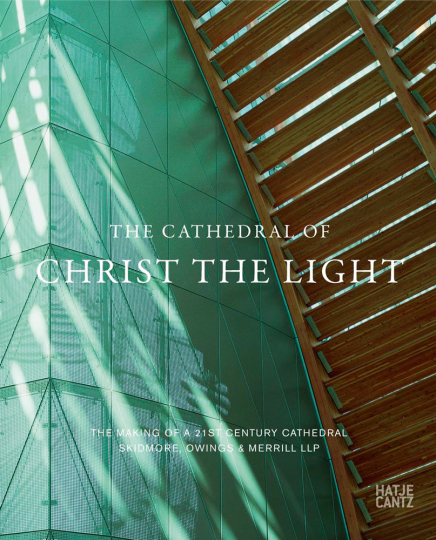 The Cathedral of Christ the Light. The Making of a 21st Century Cathedral Skidmore, Owings & Merrill LLP.