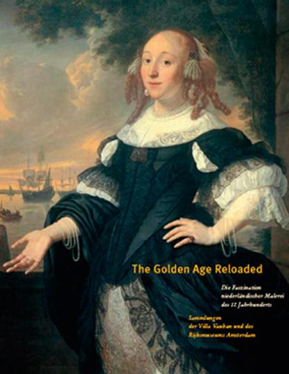 The Golden Age reloaded. Die Faszination niederländischer Malerei des 17. Jahrhunderts.