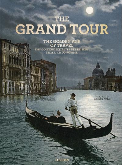 The Grand Tour. Das goldene Zeitalter des Reisens.