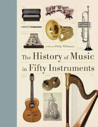 The History of Music in Fifty Instruments. Die Geschichte der Musik anhand von 50 Musikinstrumenten.