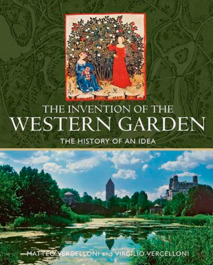 The Invention of The Western Garden. Die Geschichte einer Idee.