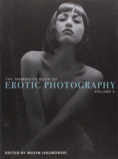 The Mammoth Book of Erotic Photography. Vol. 4.