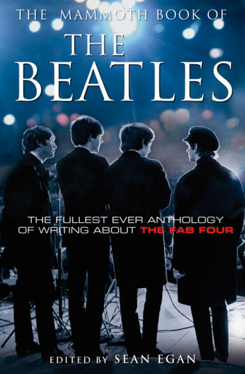 The Mammoth Book of The Beatles. The Fulliest ever Anthology of Writing about the Fab Four.