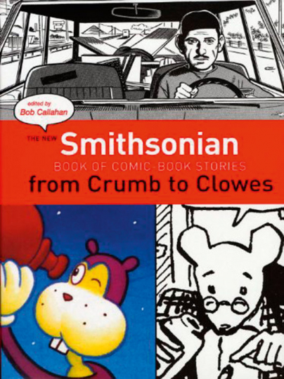 The New Smithsonian Book of Comic Book Stories. From Crumb to Clowes.