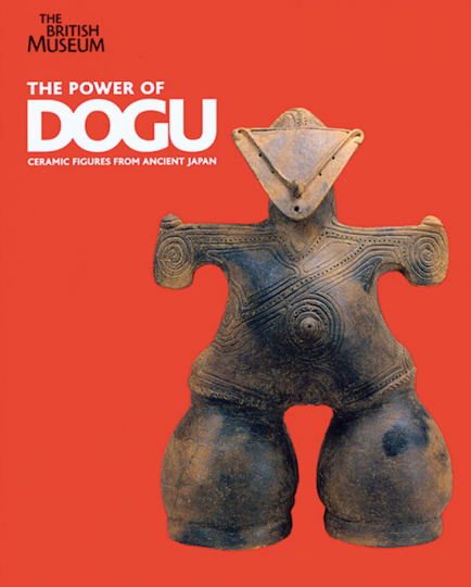 The Power of Dogu. Ceramic Figures from Ancient Japan.