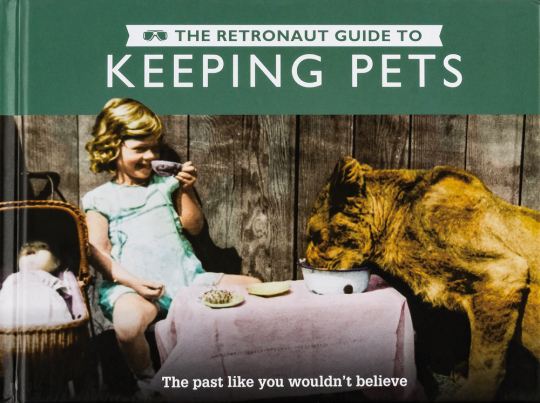 The Retronaut Guide to Keeping Pets. The Past Like You Wouldn't Believe.