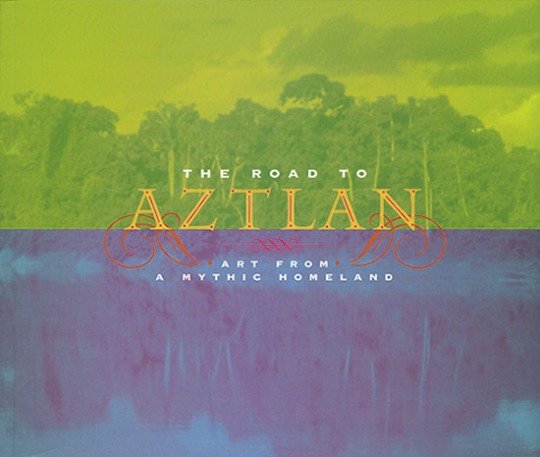 The Road to Aztlan. Art from a Mythic Homeland.