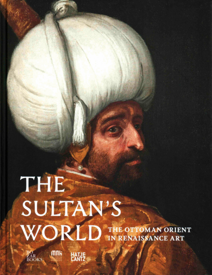 The Sultan's World. The Ottoman Orient in Renaissance Art.