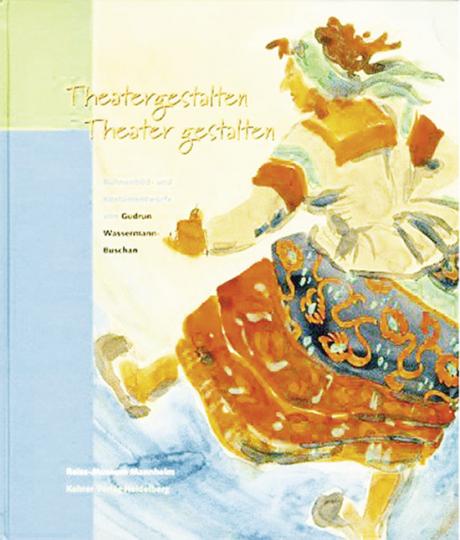 Theatergestalten Theater gestalten. Bühnenbild- und Kostümentwürfe von Gudrun Wassermann-Buschan.