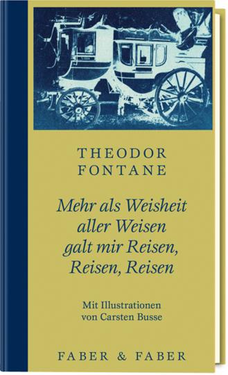 Theodor Fontane. Mehr als Weisheit aller Weisen galt mir Reisen, Reisen, Reisen. Limitierte Vorzugsausgabe.