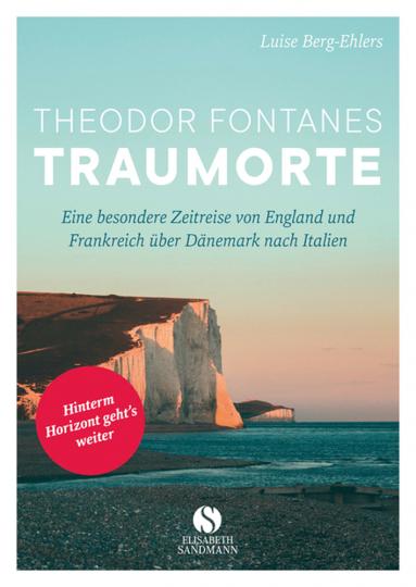 Theodor Fontanes Traumorte. Eine besondere Zeitreise von England und Frankreich über Dänemark nach Italien.