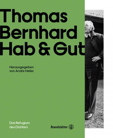 Thomas Bernhard. Hab & Gut. Das Refugium des Dichters.