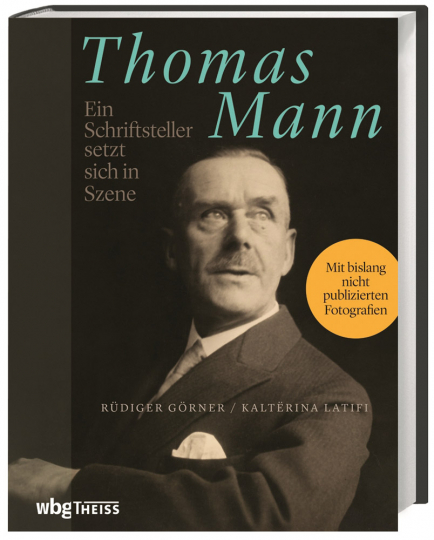 Thomas Mann. Ein Schriftsteller setzt sich in Szene.