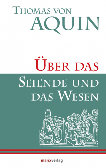 Thomas von Aquin. Über das Seiende und das Wesen.