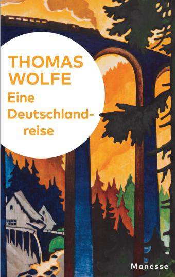 Thomas Wolfe. Eine Deutschlandreise. Literarische Zeitbilder 1926-1936.