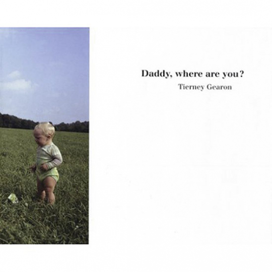 Tierney Gearon. Daddy, where are you?