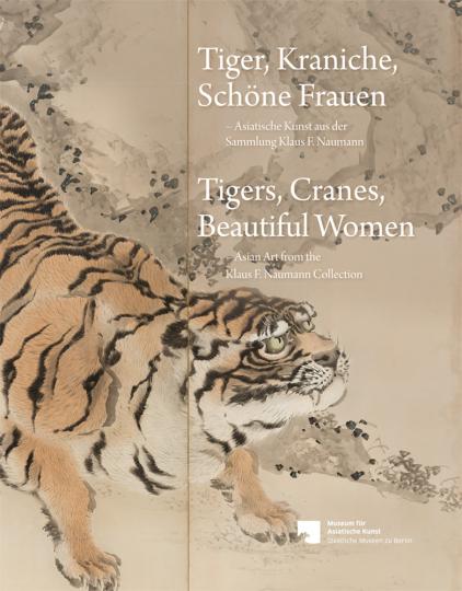 Tiger, Kraniche, Schöne Frauen. Asiatische Kunst aus der Sammlung Klaus F. Naumann.