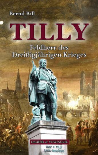 Tilly - Feldherr des Dreißigjährigen Krieges
