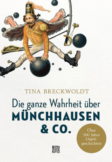 Tina Breckwoldt. Die ganze Wahrheit über Münchhausen & Co.. Über 300 Jahre Lügengeschichten.