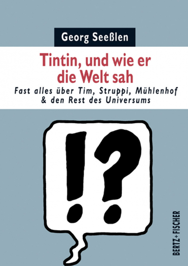 Tintin, und wie er die Welt sah. Fast alles über Tim, Struppi, Mühlenhof & den Rest des Universums.