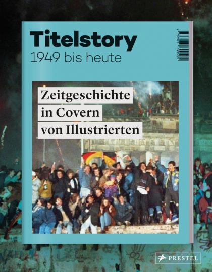 Titelstory. Zeitgeschichte in Covern von Illustrierten von 1949 bis heute.